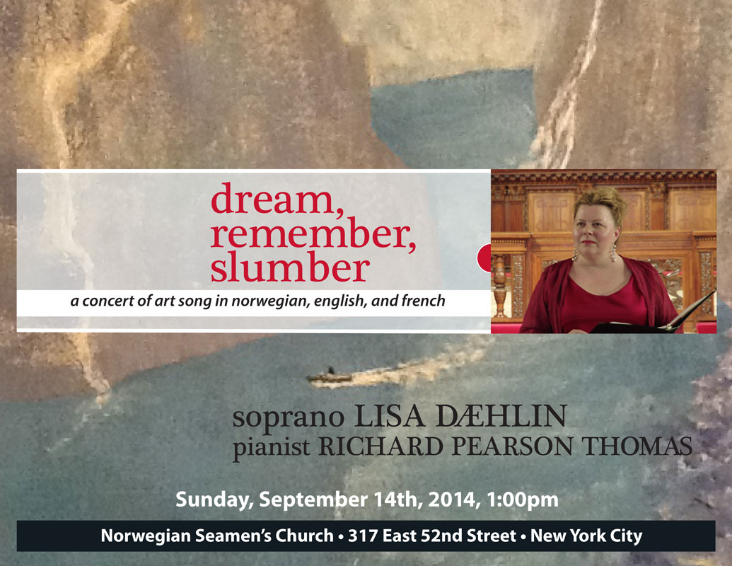 Dream, Remember, Slumber – a concert of art song in norwegian, english and french   soprano Lisa Daehlin and pianist Richard Pearson Thomas Sunday, September 14th, 2014, 1pm Norwegian Seamen's Church, NYC